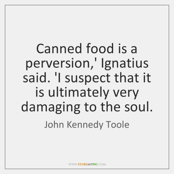 Canned food is a perversion,' Ignatius said. 'I suspect that it ...