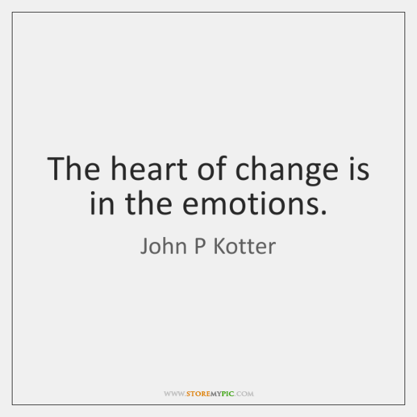 The heart of change is in the emotions.
