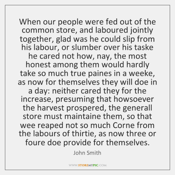 When our people were fed out of the common store, and laboured ...