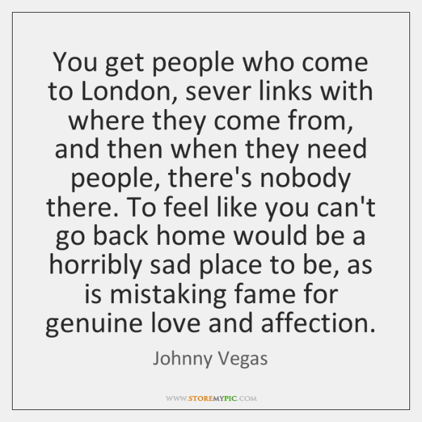 You get people who come to London, sever links with where they ...