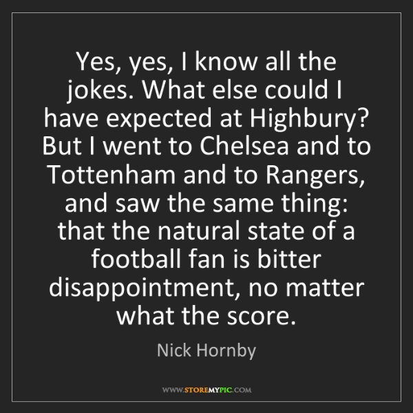 Nick Hornby: Yes, yes, I know all the jokes. What else could I have...