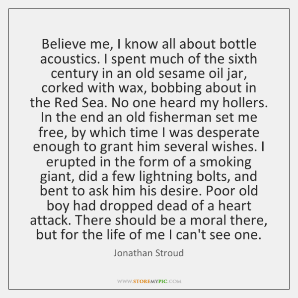 Believe me, I know all about bottle acoustics. I spent much of ...