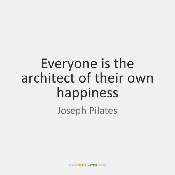 Everyone is the architect of their own happiness