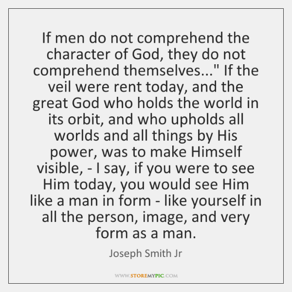 If men do not comprehend the character of God, they do not ...