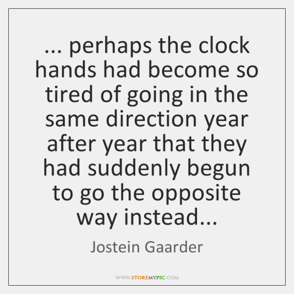 ... perhaps the clock hands had become so tired of going in the ...
