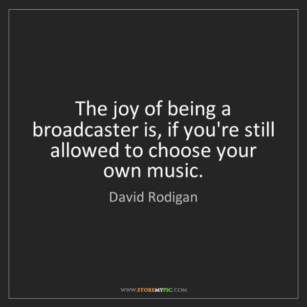 David Rodigan: The joy of being a broadcaster is, if you're still allowed...