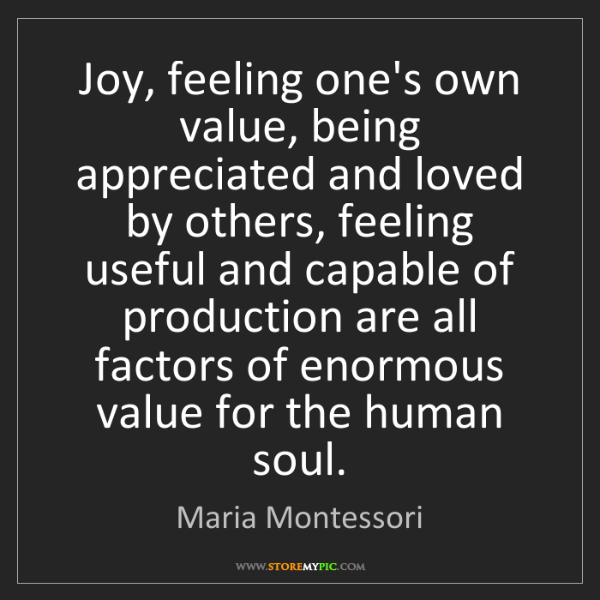 Maria Montessori: Joy, feeling one's own value, being appreciated and loved...
