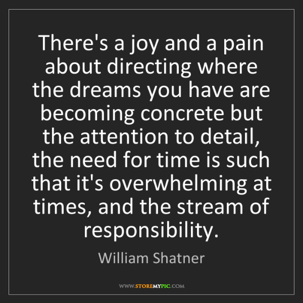 William Shatner: There's a joy and a pain about directing where the dreams...
