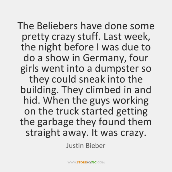 The Beliebers have done some pretty crazy stuff. Last week, the night ...