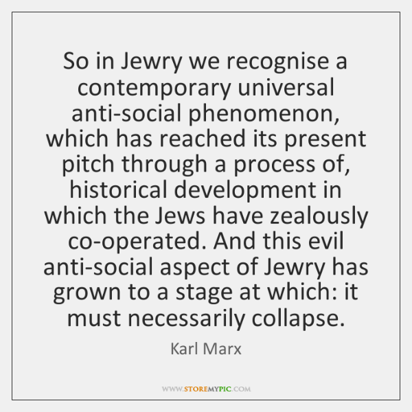 So in Jewry we recognise a contemporary universal anti-social phenomenon, which has ...