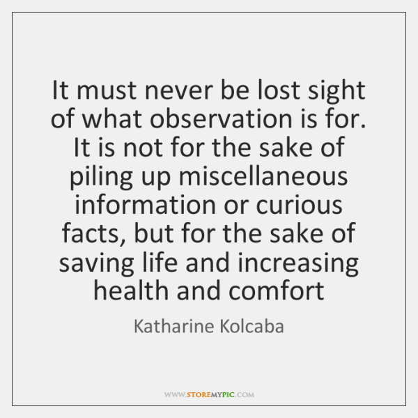 It must never be lost sight of what observation is for. It ...