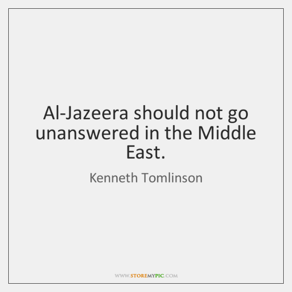 Al-Jazeera should not go unanswered in the Middle East.