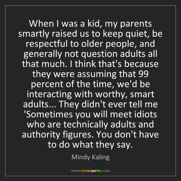 Mindy Kaling: When I was a kid, my parents smartly raised us to keep...