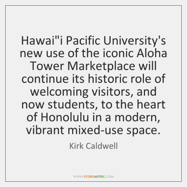 "Hawai""i Pacific University's new use of the iconic Aloha Tower Marketplace ..."