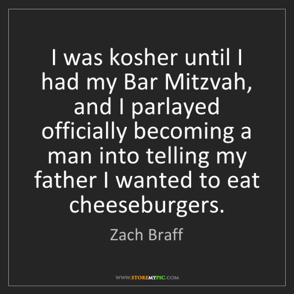 Zach Braff: I was kosher until I had my Bar Mitzvah, and I parlayed...