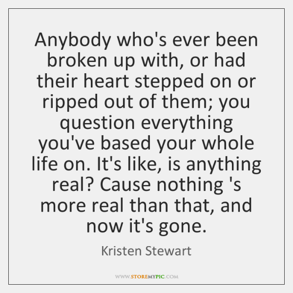 Anybody who's ever been broken up with, or had their heart stepped ...