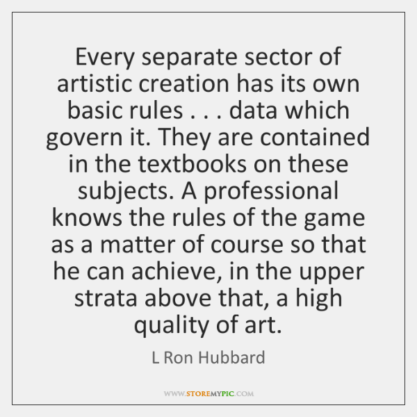 Every separate sector of artistic creation has its own basic rules . . . data ...