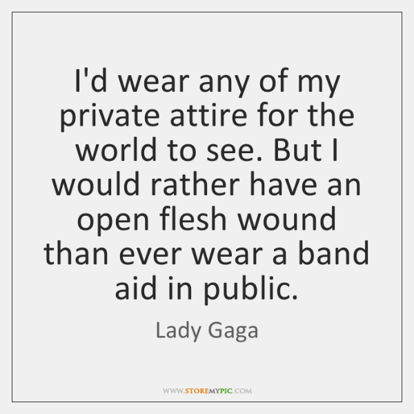 I'd wear any of my private attire for the world to see. ...