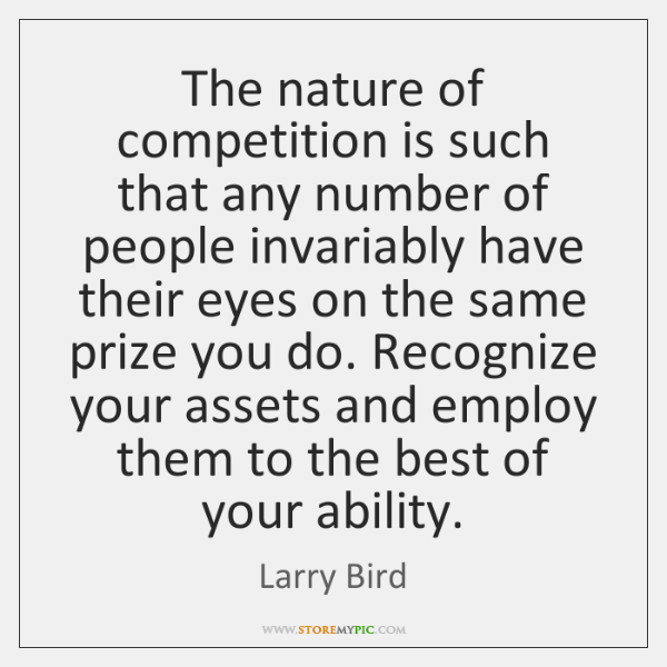 The nature of competition is such that any number of people invariably ...