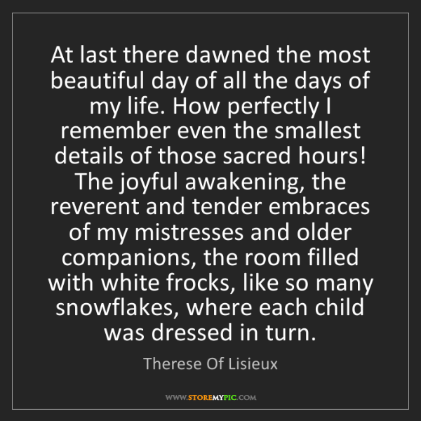 Therese Of Lisieux: At last there dawned the most beautiful day of all the...