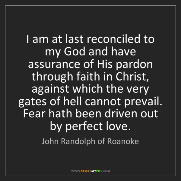 John Randolph of Roanoke: I am at last reconciled to my God and have assurance...
