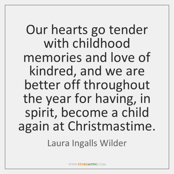 Our hearts go tender with childhood memories and love of kindred, and ...