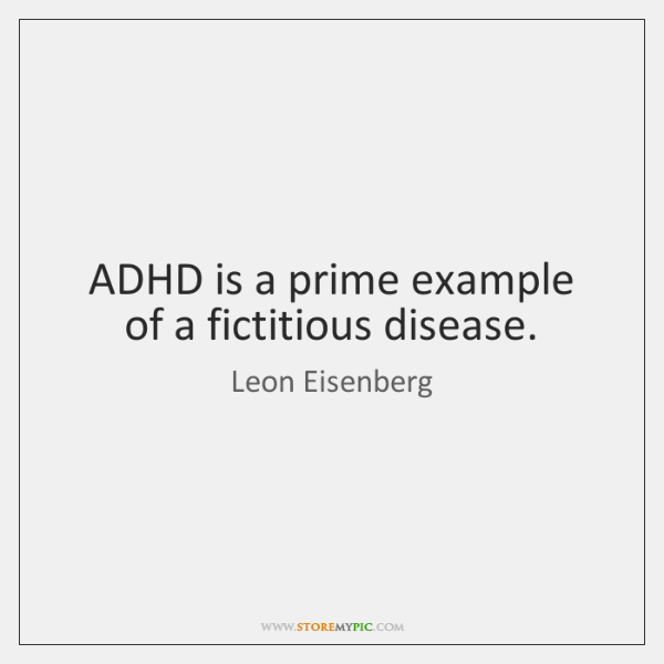 ADHD is a prime example of a fictitious disease.