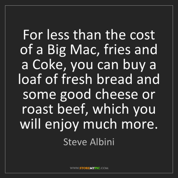 Steve Albini: For less than the cost of a Big Mac, fries and a Coke,...