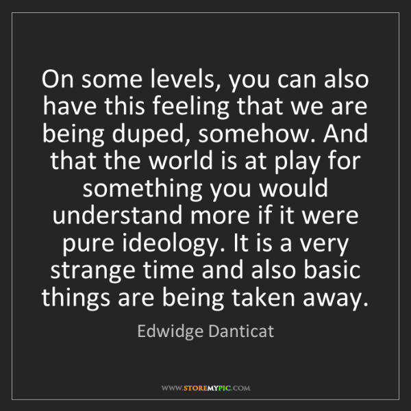 Edwidge Danticat: On some levels, you can also have this feeling that we...