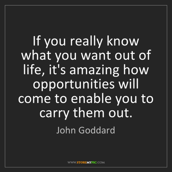 John Goddard: If you really know what you want out of life, it's amazing...