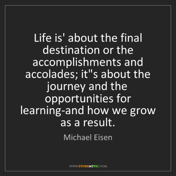 Michael Eisen: Life is' about the final destination or the accomplishments...
