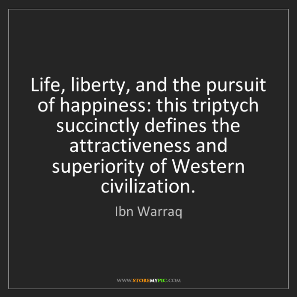 Ibn Warraq: Life, liberty, and the pursuit of happiness: this triptych...