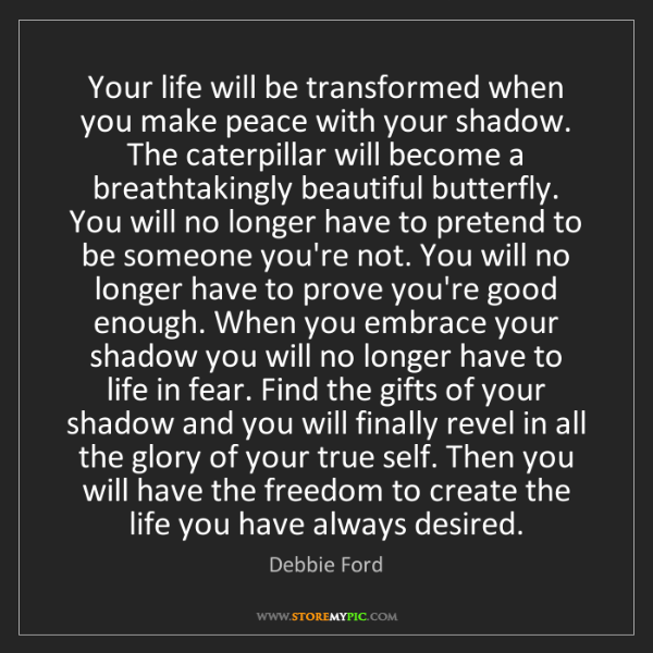Debbie Ford: Your life will be transformed when you make peace with...