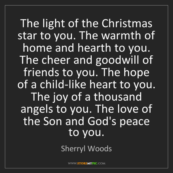 Sherryl Woods: The light of the Christmas star to you. The warmth of...