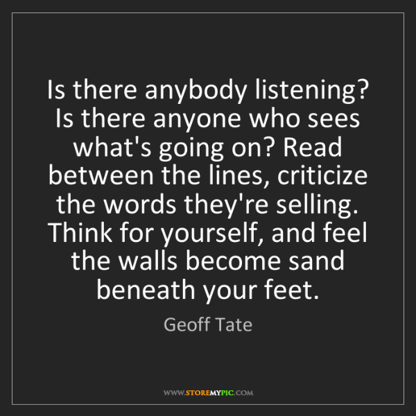 Geoff Tate: Is there anybody listening? Is there anyone who sees...