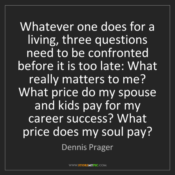 Dennis Prager: Whatever one does for a living, three questions need...