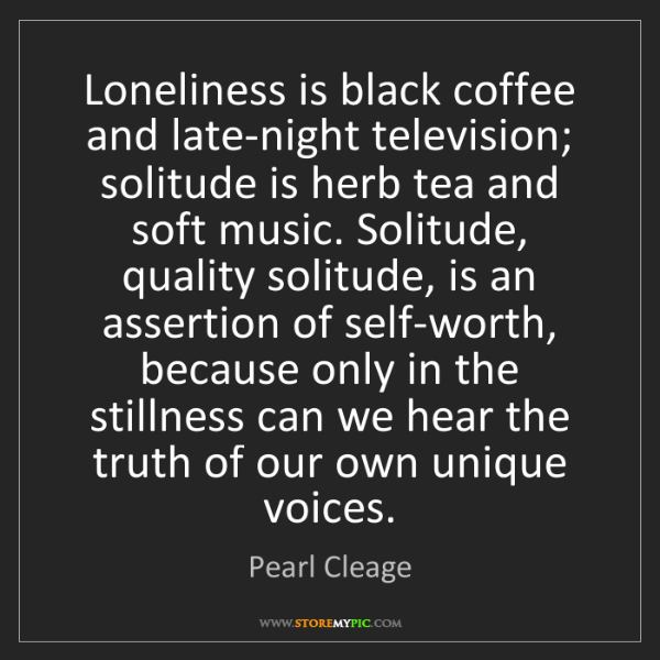 Pearl Cleage: Loneliness is black coffee and late-night television;...