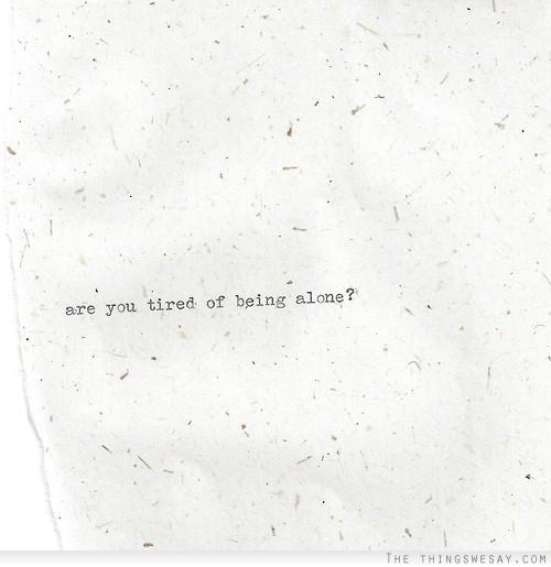 Tired Being Alone Quotes Wwwbilderbestecom