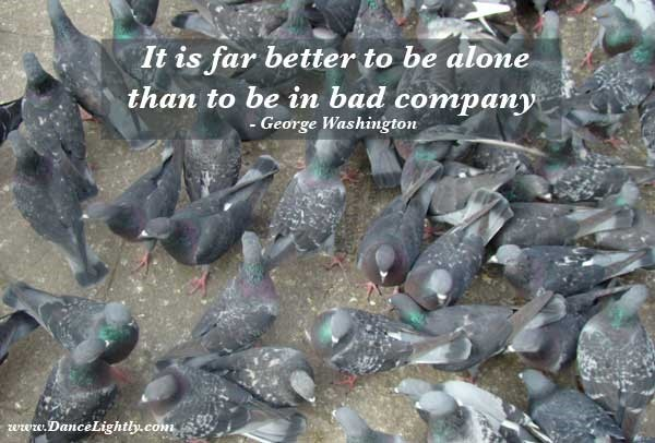 It is far better to be alone than to be in bad company
