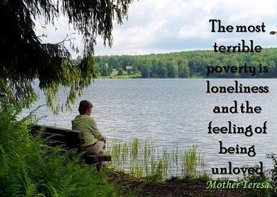 The most terrible poverty is loneliness and the feeling of being unloved 001