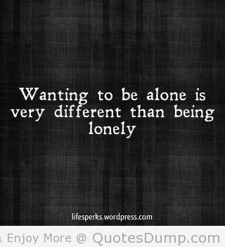 Waiting to be alone is very different than being lonely