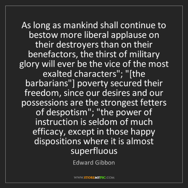 Edward Gibbon: As long as mankind shall continue to bestow more liberal...