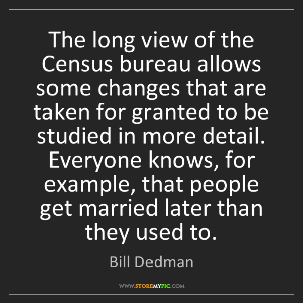 Bill Dedman: The long view of the Census bureau allows some changes...