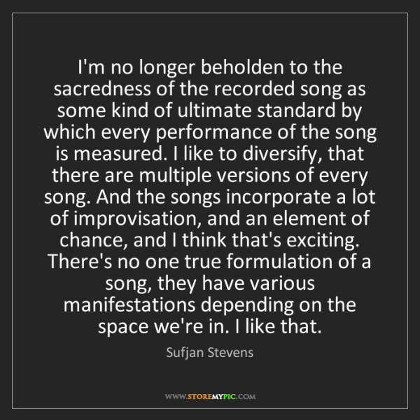 Sufjan Stevens: I'm no longer beholden to the sacredness of the recorded...
