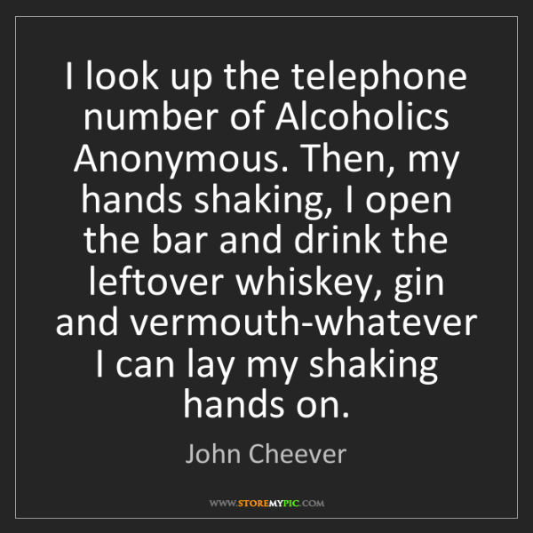 John Cheever: I look up the telephone number of Alcoholics Anonymous....