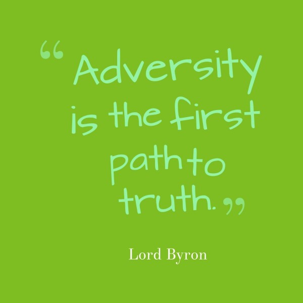 Adversity is the first path to truth lord byron