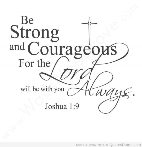 Be strong and courageous for the lord will be with you always jashua