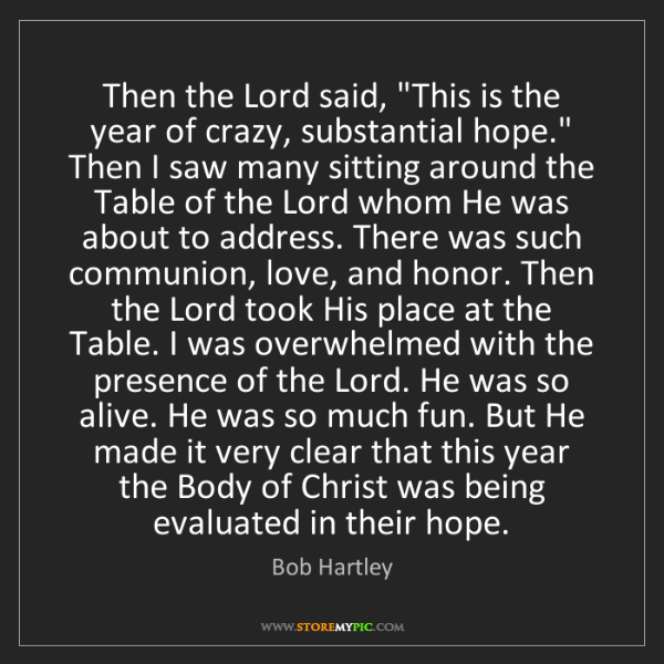 """Bob Hartley: Then the Lord said, """"This is the year of crazy, substantial..."""