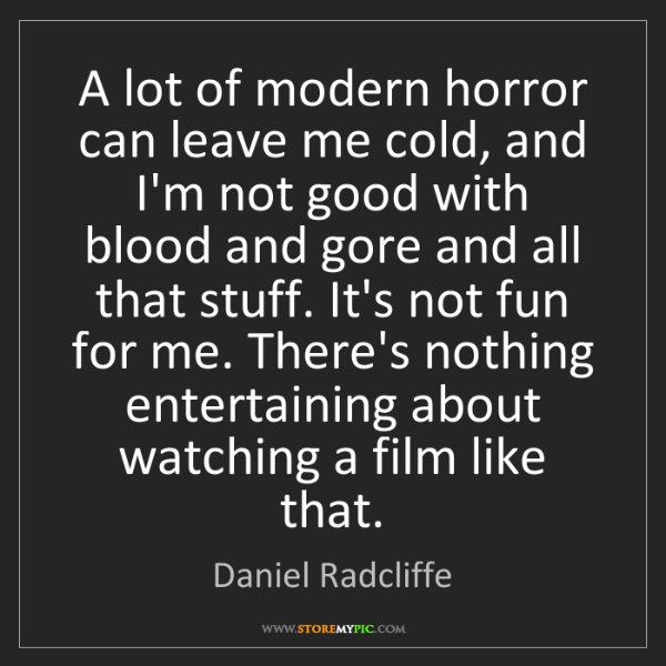 Daniel Radcliffe: A lot of modern horror can leave me cold, and I'm not...