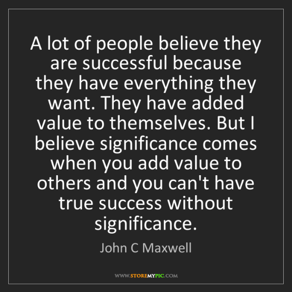 John C Maxwell: A lot of people believe they are successful because they...